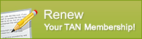 Renew your TAN Membership today!